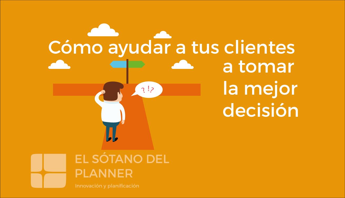 Cómo ayudar a tus clientes a tomar la mejor decisión