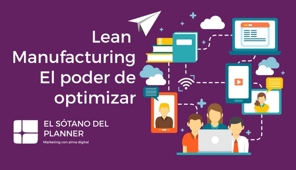 Lean Manufacturing, el poder de optimizar