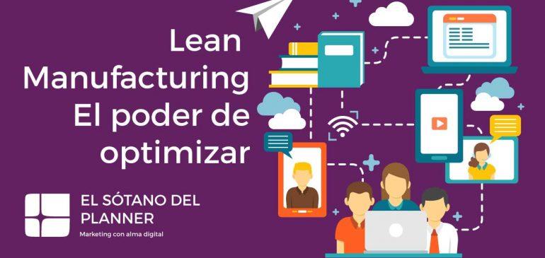 Lean Manufacturing, el poder de optimizar