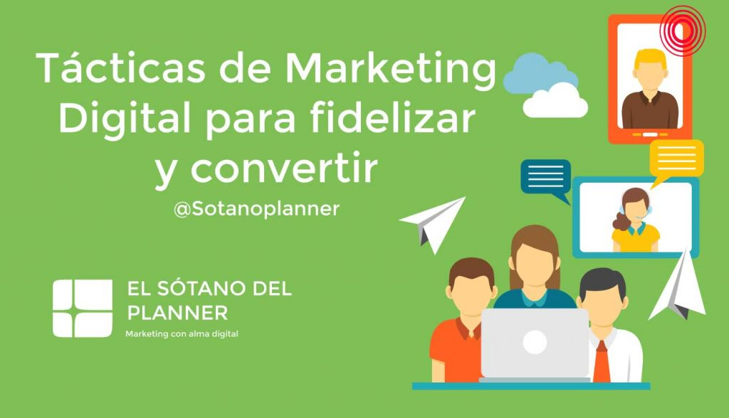 Tácticas de Marketing Digital para fidelizar y convertir