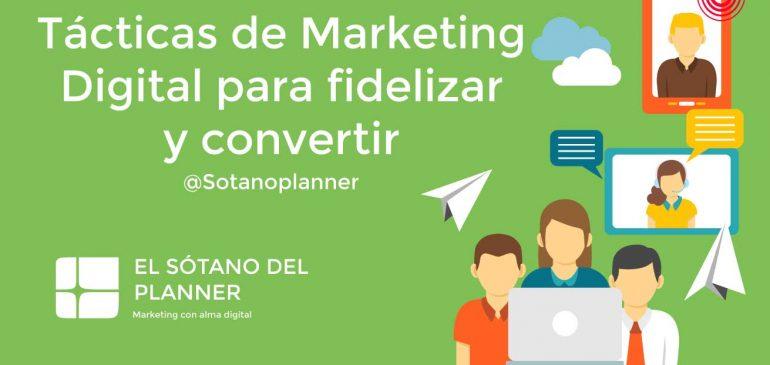 Tácticas de Marketing Digital para fidelizar y convertir